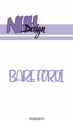 NHH Design Die – Bare fordi